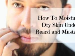 How To Moisturize Dry Skin Under Beard & Mustache